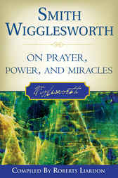 Smith Wigglesworth on Prayer by Smith Wigglesworth
