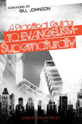 A Practical Guide to Evangelism-- Supernaturally by Chris Overstreet