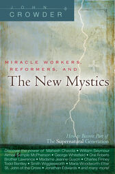 Miracle Workers, Reformers, and the New Mystics by John Crowder