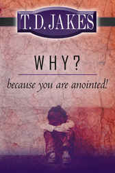 Why? because You're Anointed by T. D. Jakes