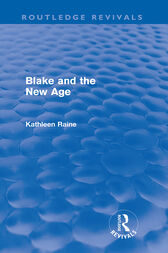 Blake and the New Age (Routledge Revivals) by Kathleen Raine