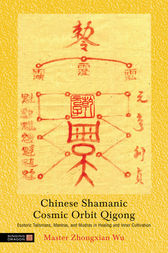 Chinese Shamanic Cosmic Orbit Qigong by Zhongxian Wu