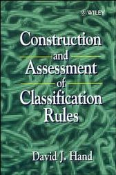 Construction and Assessment of Classification Rules by David J. Hand
