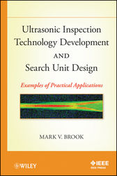 Ultrasonic Inspection Technology Development and Search Unit Design by Mark V. Brook