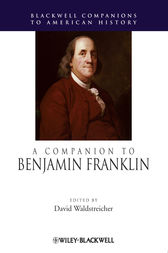 A Companion to Benjamin Franklin by David Waldstreicher