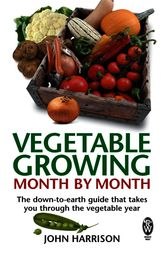 Vegetable Growing Month-by-Month by John Harrison