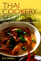 Thai Cookery Secrets by Kris Dhillon