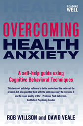 Overcoming Health Anxiety by David Veale