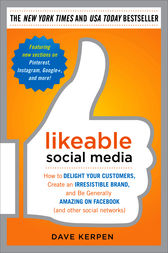 Likeable Social Media: How to Delight Your Customers, Create an Irresistible Brand, and Be Generally Amazing on Facebook (& Other Social Networks)