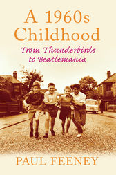 A 1960s Childhood by Paul Feeney