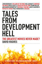 Tales From Development Hell (New Updated Edition) by David Hughes