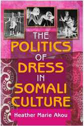 The Politics of Dress in Somali Culture by Heather M. Akou