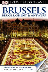 DK Eyewitness Travel Guide: Brussels, Bruges, Ghent & Antwerp