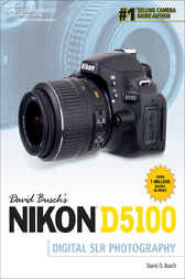 David Busch's Nikon D5100 Guide to Digital SLR Photography by David D. Busch