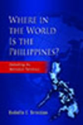 Where in the World is the Philippines? by Rodolfo C Severino