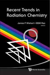 Recent Trends in Radiation Chemistry by James F. Wishart