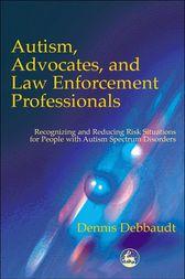 Autism, Advocates, and Law Enforcement Professionals by Dennis Debbaudt