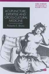 Acupuncture, Expertise and Cross-Cultural Medicine by R.E. Bivins