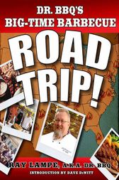 Dr. BBQ's Big-Time Barbecue Road Trip! by Ray Lampe