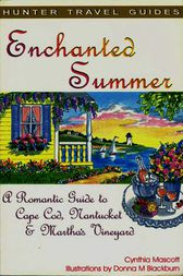 Enchanted Summer: A Romantic Guide to Cape Cod, Nantucket & Martha's Vineyard by Cynthia Mascott