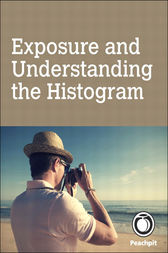 Exposure and Understanding the Histogram by Andrew S. Gibson