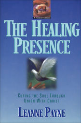 The Healing Presence by Leanne Payne