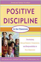 Positive Discipline in the Classroom, Revised 3rd Edition by Jane Nelsen