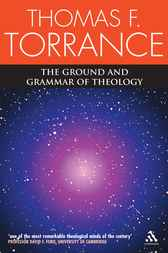 The Ground and Grammar of Theology by Thomas F. Torrance