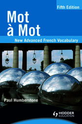 Mot a Mot: New Advanced French Vocabulary by Paul Humberstone