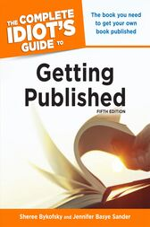 The Complete Idiot's Guide to Getting Published, 5E by Jennifer Sander