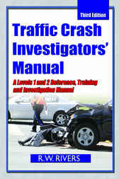 Traffic Crash Investigator's Manual by R.W. Rivers
