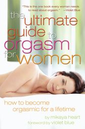 The Ultimate Guide to Orgasm for Women by Mikaya Heart