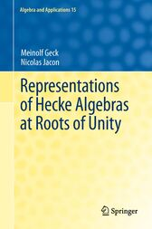 Representations of Hecke Algebras at Roots of Unity by Meinolf Geck