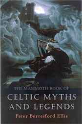 The Mammoth Book of Celtic Myths and Legends by Peter Berresford Ellis