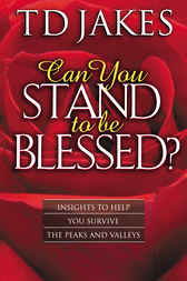 Can You Stand to Be Blessed? by T. D. Jakes