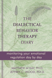 The Dialectical Behavior Therapy Diary by Matthew McKay