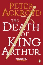 The Death of King Arthur by Peter Ackroyd