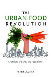The Urban Food Revolution by Peter Ladner