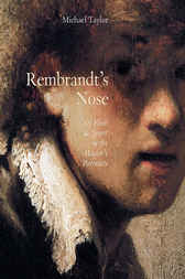 Rembrandt's Nose: Of Flesh and Spirit in the Master's Portraits by Michael Taylor