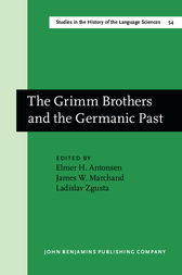 The Grimm Brothers and the Germanic Past by Elmer H. Antonsen