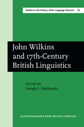 John Wilkins and 17th-Century British Linguistics by Joseph L. Subbiondo