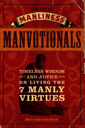 The Art of Manliness - Manvotionals by Brett McKay