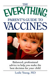 The Everything Parent's Guide to Vaccines by Leslie Young