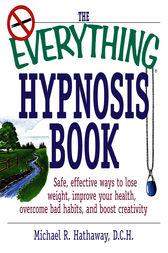 The Everything Hypnosis Book by Michael R. Hathaway