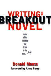 Writing the Breakout Novel by Donald Maass