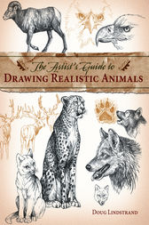 The Artist's Guide to Drawing Realistic Animals by Doug Lindstrand