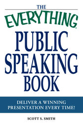 The Everything Public Speaking Book by Scott S Smith