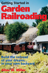 Getting Started in Garden Railroading by Allan W. Miller