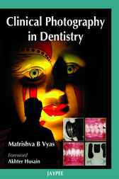 Clinical Photography in Dentistry by Matrishva B. Vyas