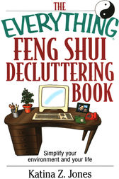 The Everything Feng Shui De-Cluttering Book by Katina Z. Jones